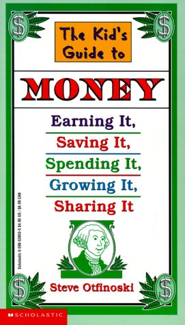 9780590538534: The Kid's Guide to Money: Earning It, Saving It, Spending It, Growing It, Sharing It (Scholastic Reference)