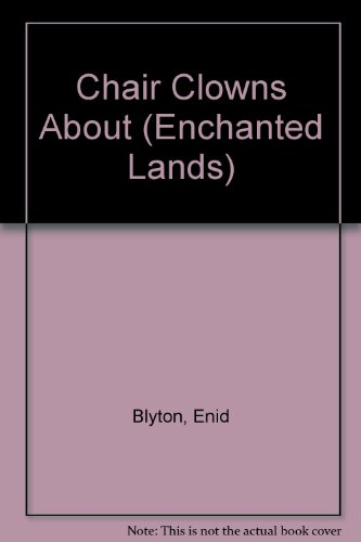 Chair Clowns About (Enchanted Lands): Blyton, Enid