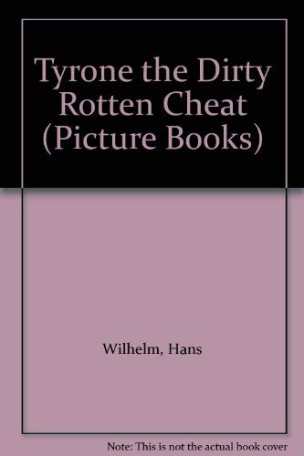 Tyrone the Dirty Rotten Cheat (Picture Books): Wilhelm, Hans