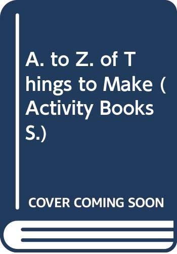 A. to Z. of Things to Make (Activity Books S.) (9780590550680) by Karen King
