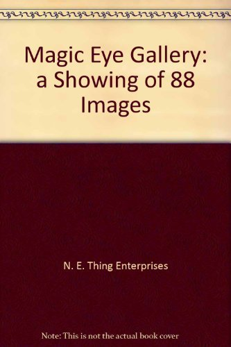 Magic Eye Gallery: a Showing of 88 Images (0590600079) by N. E. Thing Enterprises