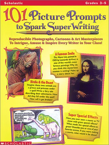101 Picture Prompts to Spark Super Writing Grades 3-5 : Reproducible Photographs, Cartoons and Art ...