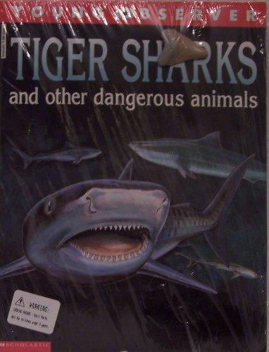 Tiger Sharks and Other Dangerous Animals: Ganeri, Anita