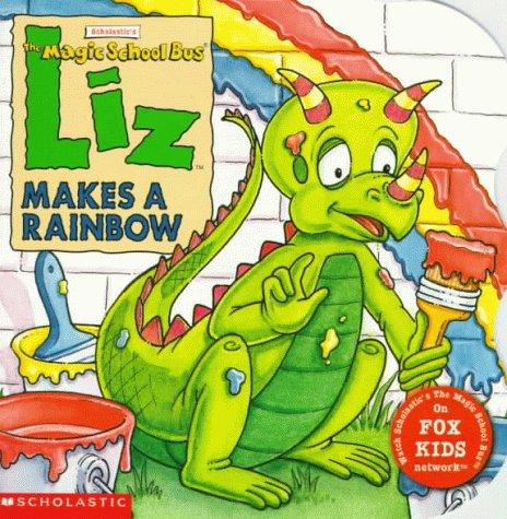 Liz Makes a Rainbow (Magic School Bus): Scholastic Books; Tracey West