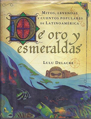 De Oro Y Esmeraldas: Mitos, Leyendas Y: Lulu Delacre
