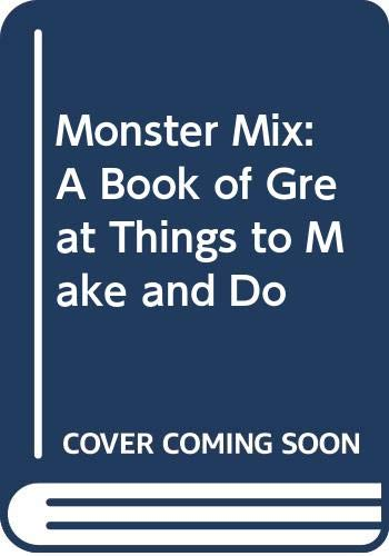 9780590700283: Monster Mix: A Book of Great Things to Make and Do