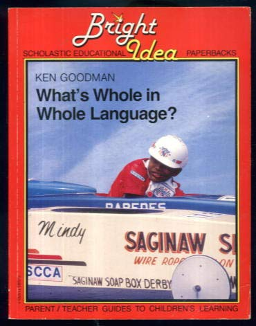 What's Whole in Whole Language? (Bright Idea Scholastic Educational Paperbacks) (0590716301) by Kenneth S. Goodman