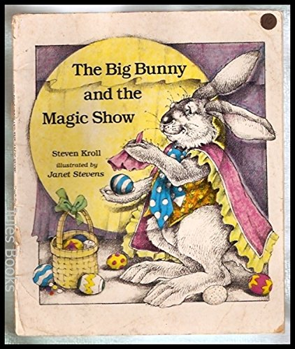The Big Bunny and the Magic Show: kroll, steven [illustrated by janet stevens]
