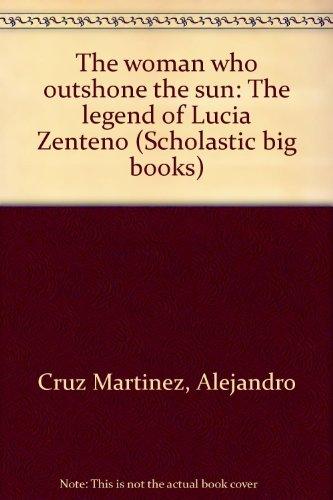 9780590728188: The woman who outshone the sun: The legend of Lucia Zenteno (Scholastic big books)