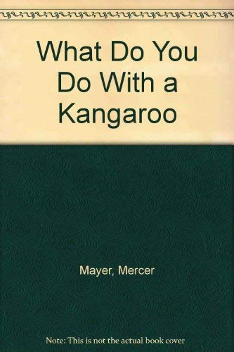 What Do You Do With a Kangaroo (0590728512) by Mercer Mayer