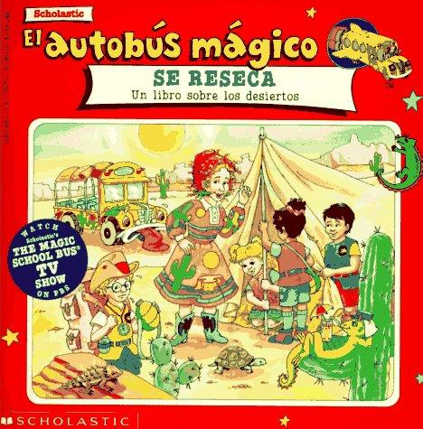 El Autobus Magico Se Reseca: Un Libro Sobre Los Desiertos (El Autobus Magico / the Magic ...