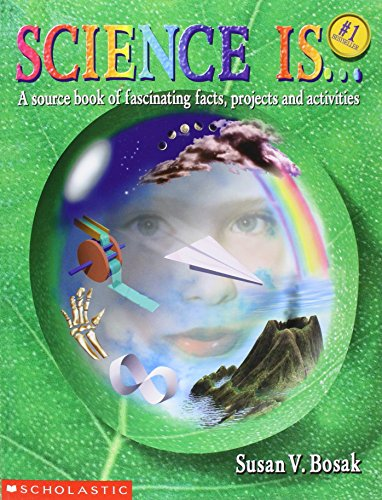 9780590740708: Science Is...: A source book of fascinating facts, projects and activities