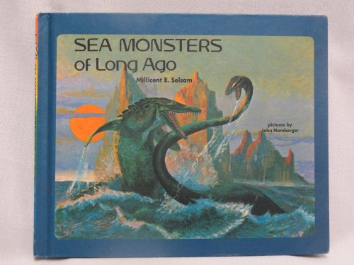 Sea Monsters Of Long Ago: Millicent E Selsam