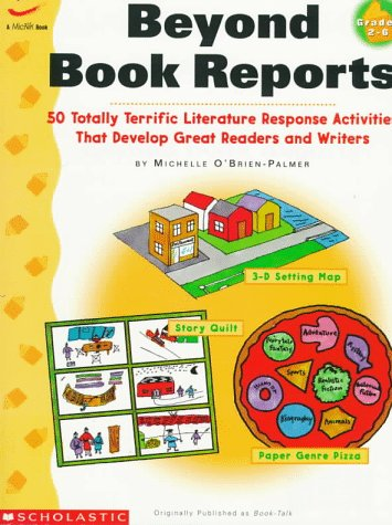 Beyond Book Reports Grades 2-6: 50 Totally Terrific Literature Response Activities That Develop Great Readers and Writers (059076991X) by Michelle O'Brien-Palmer