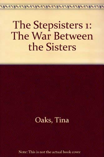 Stepsisters: The War Between the Sisters No. 1: Oaks, Tina
