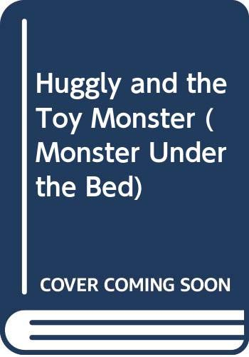 9780590918213: Huggly and the Toy Monster (Monster Under the Bed)