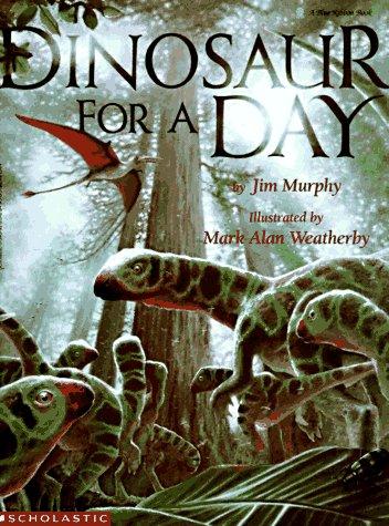 Dinosaur for a Day (Blue Ribbon Book): Jim Murphy; Illustrator-Mark