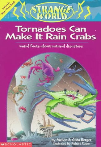 9780590939959: Tornadoes Can Make It Rain Crabs: Weird Facts About the World's Worst Disasters : A Weird-But-True Book (Strange World)