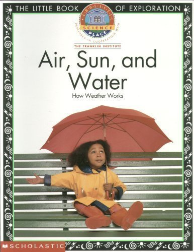 9780590954679: Air, Sun, and Water : How Weather Works (the Little Book of Exploration)