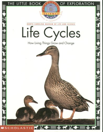 Life Cycles : How Living Things Grow and Change (The Little Book of Exploration): Scholatic Science...