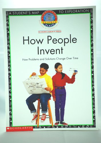 9780590955294: How People Invent : How Problems and Solutions Change Over Time (Scholastic Science Place, A Student's Map to Exploration)