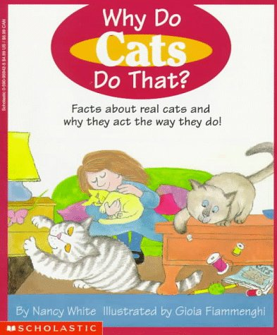 Why Do Cats Do That?: Facts about Real Cats and Why They Act the Way They Do: White, Nancy; ...