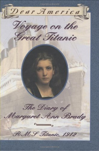 Voyage on the Great Titanic: The Diary of Margaret Ann Brady, R.M.S. Titanic 1912 (Dear America S...