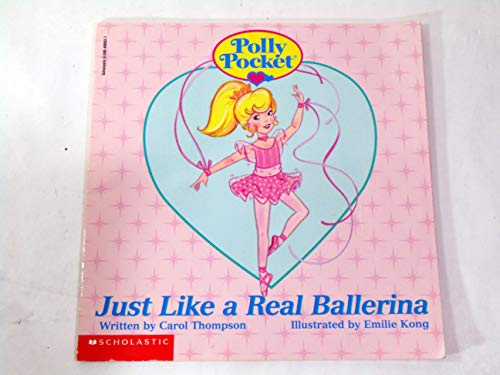9780590963961: Polly Pocket - Just Like a Real Ballerina: Just Like a Real Ballerina