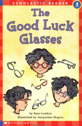 The Good Luck Glasses (Hello Reader, Level 3): Sara London; Illustrator-Jacqueline Rogers
