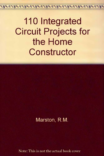 110 Integrated Circuit Projects for the Home: Marston, R.M.
