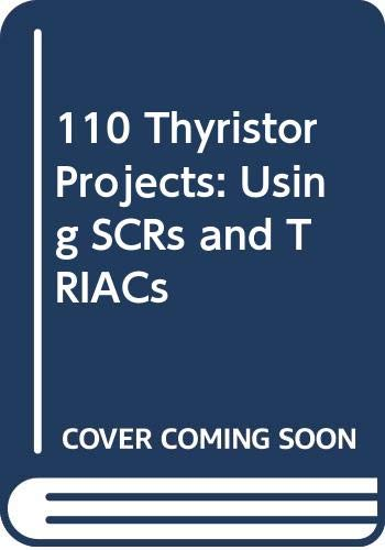 9780592000732: 110 Thyristor Projects: Using SCRs and TRIACs