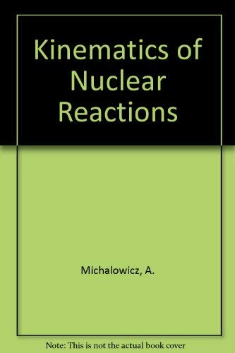 Kinematics of nuclear reactions.: A. Michalowics.