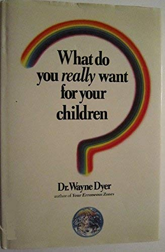 9780593010402: What Do You Really Want for Your Children?