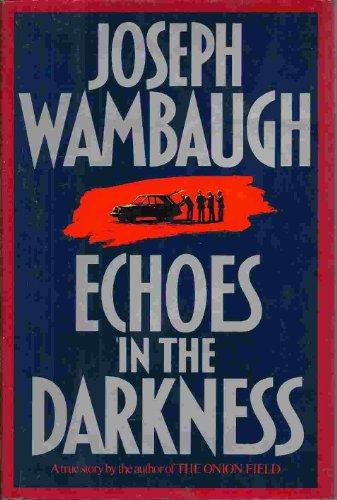 Echoes in the Darkness: Wambaugh, Joseph