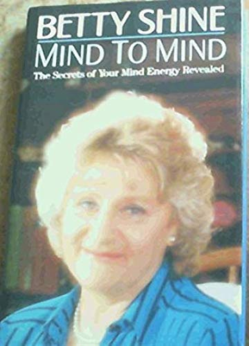 Mind to Mind: The Power and Practice of Healing (9780593015261) by Betty Shine; Anthea Courtenay