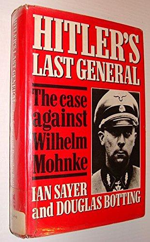 Hitler's Last General: Case Against Wilheim Mohnke: Botting, Douglas, Sayer,