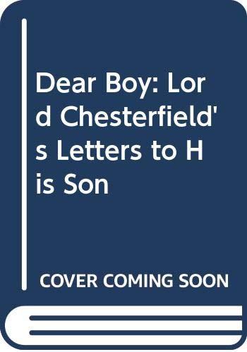 Dear Boy: Lord Chesterfield's Letters to His