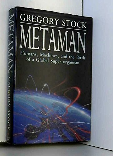 Metaman: Humans, Machines and the Birth of a Global Super-Organism (SIGNED): Stock, Gregory