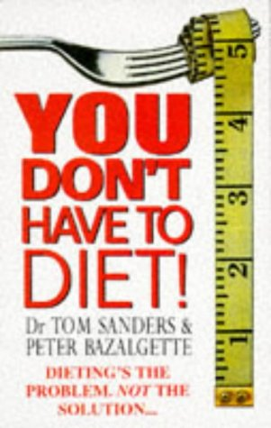 You Don't Have to Diet!: Sanders Tom, Bazalgette Peter