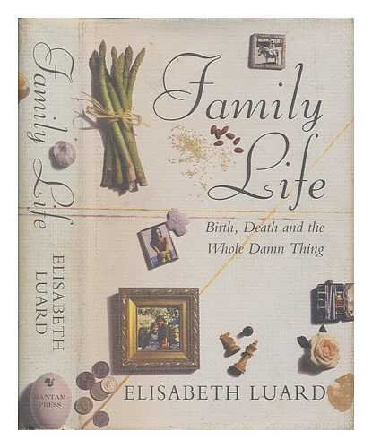 9780593022085: Family Life : Birth, Death and the Whole Damn Thing