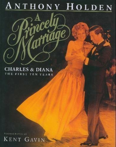 9780593023501: A Princely Marriage, Charles and Diana, the First Ten Years