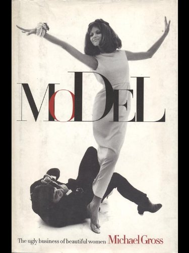 SIGNED COPY: Model: The Ugly Business of Beautiful Women: Gross, Michael