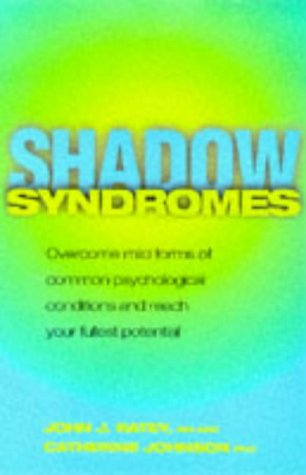 9780593042144: Shadow Syndromes: How to Overcome Mild Forms of Common Psychological Conditions in Order to Reach Your Fullest Potential