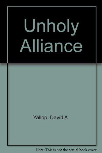 Unholy Alliance: Yallop, David A.