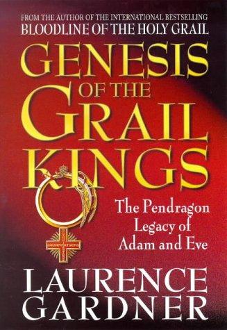 Genesis Of The Grail Kings: The Pendragon Legacy Of Adam And Eve: Gardner, Laurence