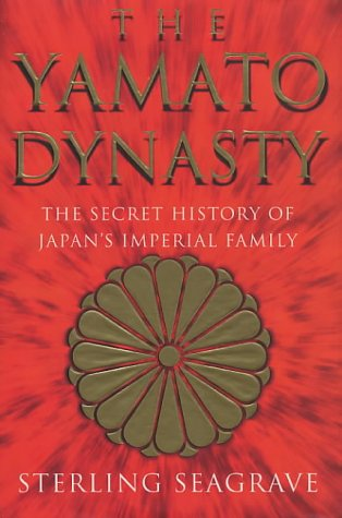 The Yamato dynasty: the secret history of: SEAGRAVE, Sterling