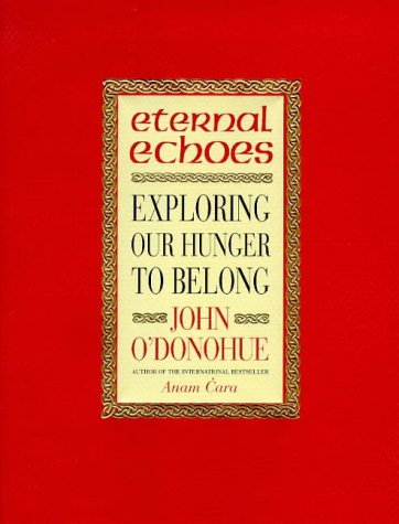 Eternal Echoes: Exploring Our Hunger to Belong: O'Donohue, John