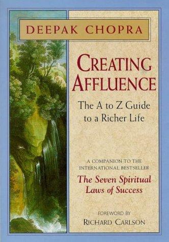Creating Affluence: The A-Z Guide to a: Chopra, Deepak