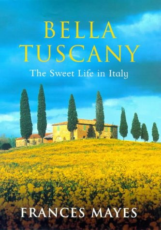 9780593045022: Bella Tuscany: The Sweet Life In Italy