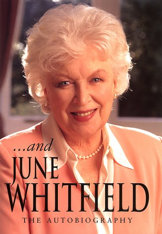 .And June Whitfield: The Autobiography (SCARCE HARDBACK FIRST EDITION, FIRST PRINTING SIGNED BY J...